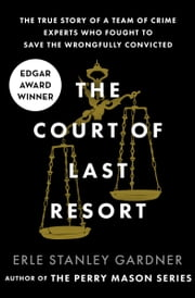 The Court of Last Resort - The True Story of a Team of Crime Experts Who Fought to Save the Wrongfully Convicted ebook by Erle Stanley Gardner