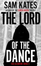 The Lord of the Dance - The Elevator, #3 ebook by Sam Kates