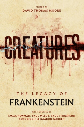 Creatures: the Legend of Frankenstein ebook by Emma Newman,Paul Meloy