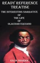 Ready Reference Treatise: The Interesting Narrative of the Life of Olaudah Equiano ebook by Raja Sharma
