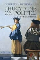 Thucydides on Politics ebook by Geoffrey Hawthorn