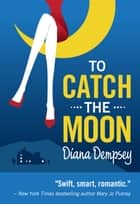 To Catch the Moon ebook by Diana Dempsey