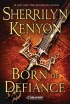 Born of Defiance - The League: Nemesis Rising eBook by Sherrilyn Kenyon
