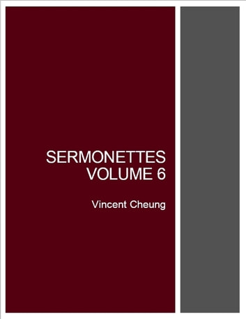 Sermonettes, Volume 6 ebook by Vincent Cheung