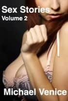 Sex Stories: Volume 2 ebook by Michael Venice