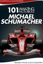 101 Amazing Facts about Michael Schumacher ebook by Jack Goldstein