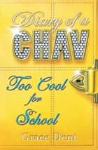 Diary of a Chav: Too Cool for School - Book 3 ebook by Grace Dent