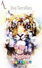 Le Tigre de la Destinée ebook by Eve Terrellon