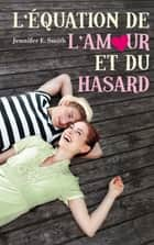 L'équation de l'amour et du hasard ebook by Jennifer E. Smith
