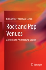 Rock and Pop Venues - Acoustic and Architectural Design ebook by Niels Werner Adelman-Larsen