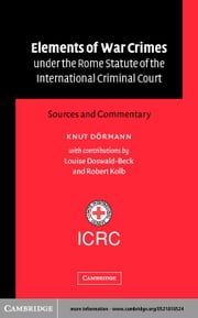Elements of War Crimes Under the Rome Statute of the International Criminal Court: Sources and Commentary ebook by Doermann, Knut