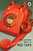 The Ladybird Book of Red Tape ebook by Jason Hazeley, Joel Morris