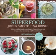 Superfood Juices, Smoothies & Drinks - Advice and Recipes to Lose Weight, Prevent Illness, and Improve Your Emotional and Physical Health ebook by Jason Manheim,Leo Quijano II