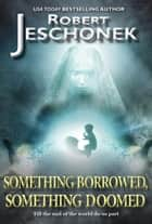 Something Borrowed, Something Doomed - A Scifi Story ebook by Robert Jeschonek