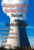 Nuclear weapon, Nuclear energy, The Earth and World and Nuclear ebook by Philip Vandross