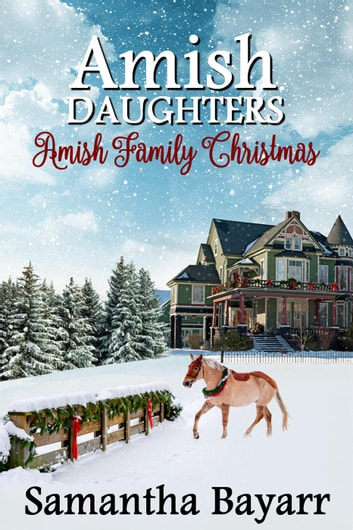 Amish Family Christmas - Jacob's Daughter, #8 ebook by Samantha Bayarr