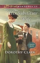 His Substitute Wife (Mills & Boon Love Inspired Historical) (Stand-In Brides, Book 1) ebook by Dorothy Clark