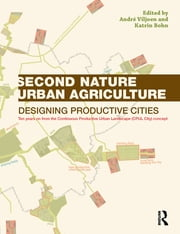 Second Nature Urban Agriculture - Designing Productive Cities ebook by Katrin Bohn,André Viljoen