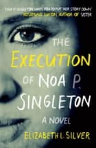 The Execution of Noa P. Singleton ebook by Elizabeth L Silver