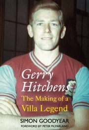 Gerry Hitchens: The Making of a Villa Legend ebook by Simon Goodyear