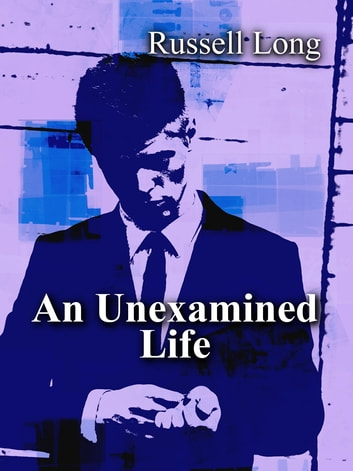 An Unexamined Life ebook by Russell Long