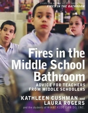 Fires in the Middle School Bathroom - Advice for Teachers from Middle Schoolers ebook by Kathleen Cushman,Laura Rogers
