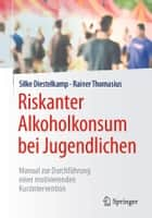 Riskanter Alkoholkonsum bei Jugendlichen - Manual zur Durchführung einer motivierenden Kurzintervention ebook by Silke Diestelkamp, Rainer Thomasius, Katrin Lammers,...