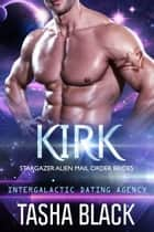 Kirk: Stargazer Alien Mail Order Brides #10 (Intergalactic Dating Agency) ebook by Tasha Black