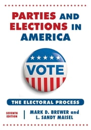 Parties and Elections in America - The Electoral Process ebook by Mark D. Brewer,L. Sandy Maisel