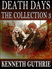 Death Days: The Collection 3 (Stories 4-8) ebook by Kenneth Guthrie