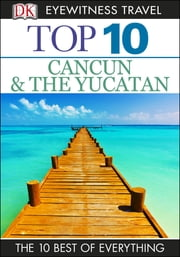Top 10 Cancun and Yucatan ebook by Nick Rider