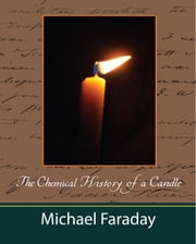 The Chemical History of a Candle (New Edition) ebook by Michael Faraday