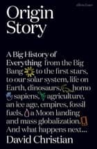 Origin Story - A Big History of Everything ebook by David Christian