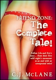 Friend Zone: The Complete Tale! ebook by C.J. McLane
