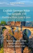 English German Bible - The Gospels VIII - Matthew, Mark, Luke and John - Basic English 1949 - Websters 1833 - Lutherbibel 1545 ebook by TruthBeTold Ministry, Joern Andre Halseth, Samuel Henry Hooke
