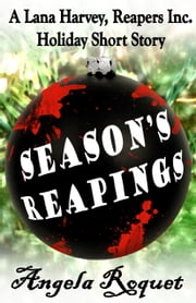 Season's Reapings (A Lana Harvey, Reapers Inc. Holiday Short Story) ebook by Angela Roquet