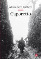 Caporetto ebook by Alessandro Barbero