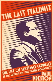 The Last Stalinist: The Life of Santiago Carrillo ebook by Paul Preston