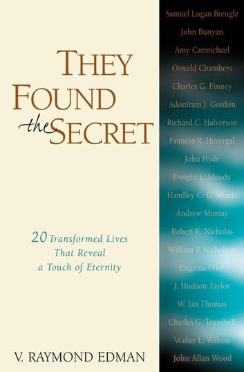 They Found the Secret - Twenty Lives That Reveal a Touch of Eternity ebook by V. Raymond Edman