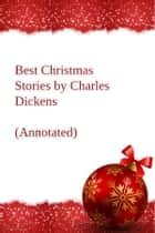 Best Christmas Stories by Charles Dickens (Annotated) - New BookHill Classics ebook by Charles Dickens