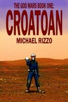 The God Mars Book One: CROATOAN ebook by Michael Rizzo