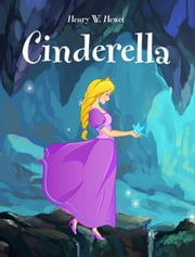 Cinderella - Illustrated Edition ebook by Henry W. Hewet