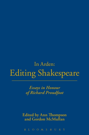 in arden editing shakespeare essays in honour of richard  in arden editing shakespeare essays in honour of richard proudfoot ebook by