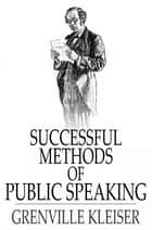 Successful Methods of Public Speaking eBook by Grenville Kleiser