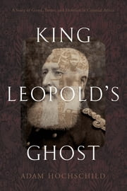 King Leopold's Ghost - A Story of Greed, Terror, and Heroism in Colonial Africa ebook by Kobo.Web.Store.Products.Fields.ContributorFieldViewModel