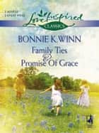 Family Ties and Promise of Grace - An Anthology ebook by Bonnie K. Winn