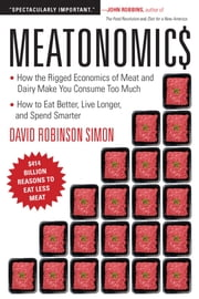 Meatonomics - How the Rigged Economics of Meat and Dairy Make You Consume Too Much—and How to Eat Better, Live Longer, and Spend Smarter ebook by David Robinson Simon