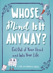 Whose Mind Is It Anyway? - Get Out of Your Head and Into Your Life ebook by Lisa Esile, Franco Esile