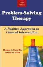 Problem-Solving Therapy ebook by Arthur M. Nezu, PhD, ABPP,Thomas D'Zurilla, PhD