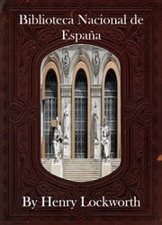 Biblioteca Nacional de Espa�a ebook by Henry Lockworth,Eliza Chairwood,Bradley Smith